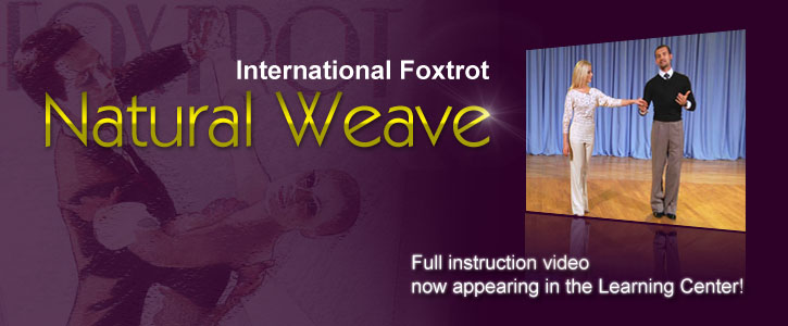 This week's instructional video: Foxtrot Natural Weave. Learn it now!